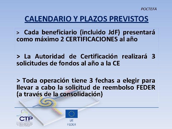 POCTEFA CALENDARIO Y PLAZOS PREVISTOS > Cada beneficiario (incluido Jd. F) presentará como máximo