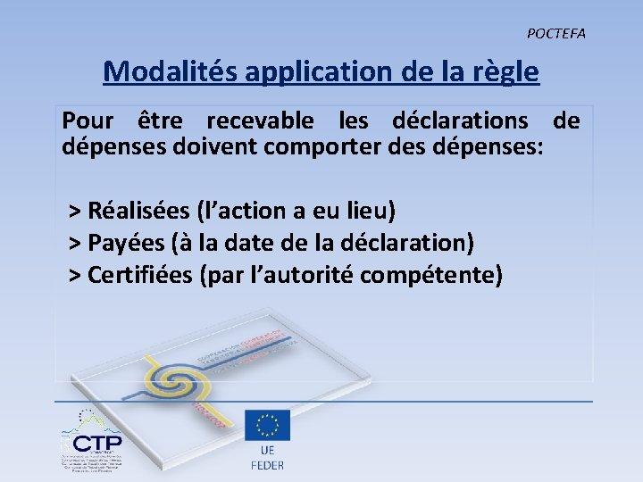 POCTEFA Modalités application de la règle Pour être recevable les déclarations de dépenses doivent