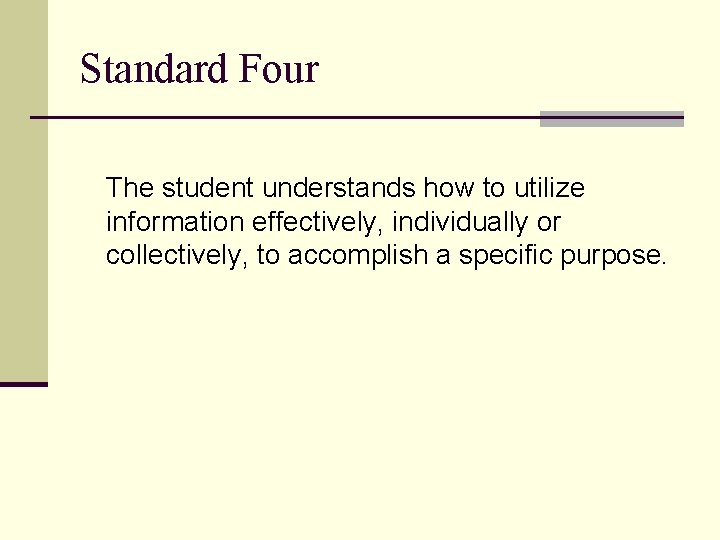 Standard Four The student understands how to utilize information effectively, individually or collectively, to