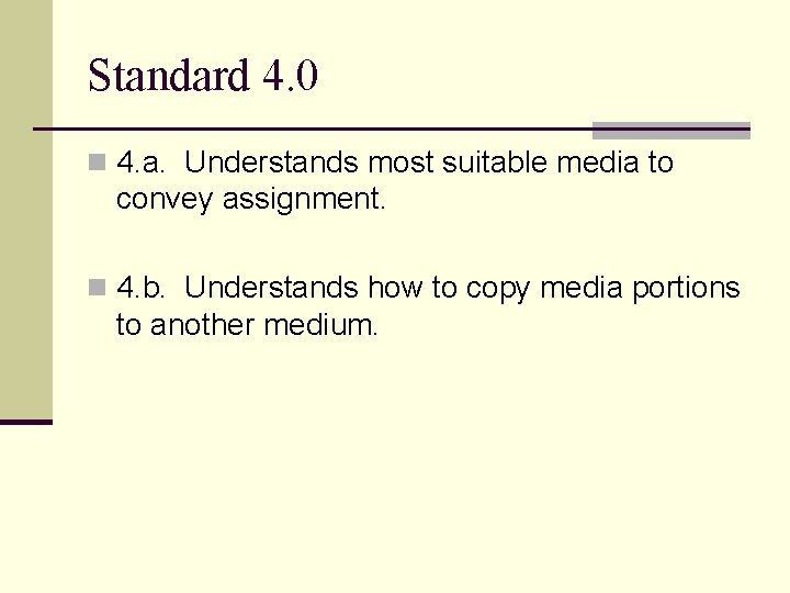 Standard 4. 0 n 4. a. Understands most suitable media to convey assignment. n