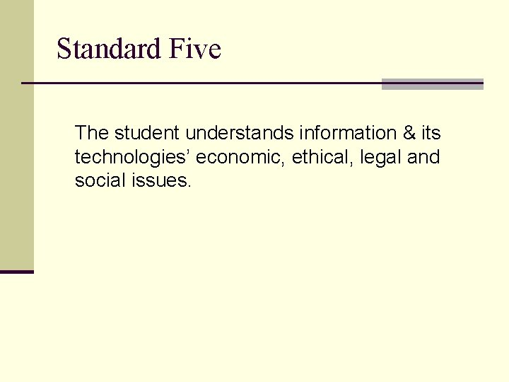 Standard Five The student understands information & its technologies' economic, ethical, legal and social