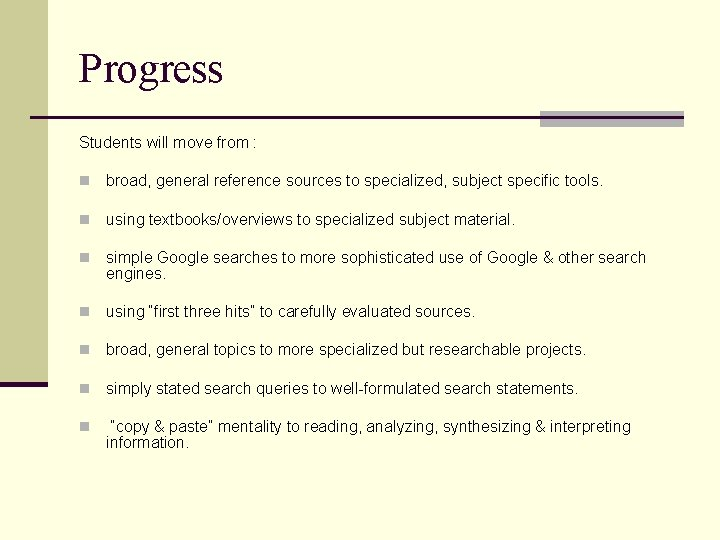 Progress Students will move from : n broad, general reference sources to specialized, subject