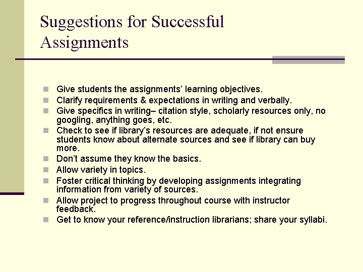Suggestions for Successful Assignments n Give students the assignments' learning objectives. n Clarify requirements