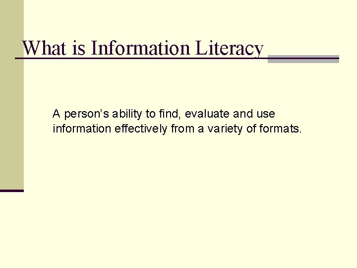 What is Information Literacy A person's ability to find, evaluate and use information effectively