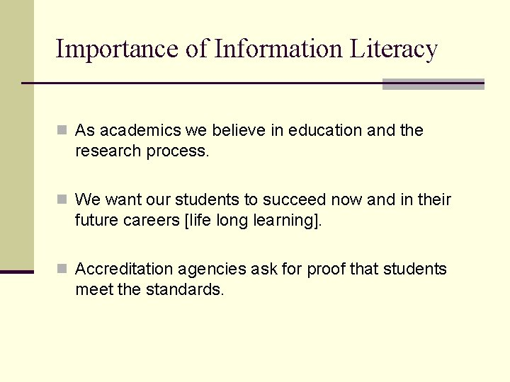 Importance of Information Literacy n As academics we believe in education and the research