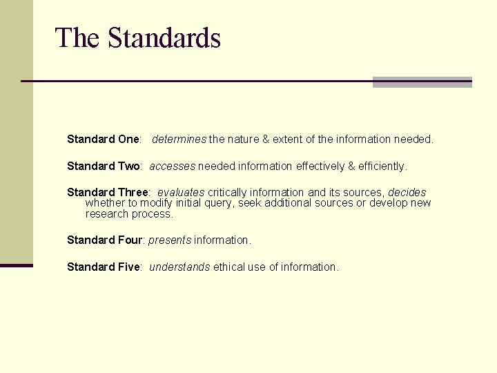 The Standards Standard One: determines the nature & extent of the information needed. Standard
