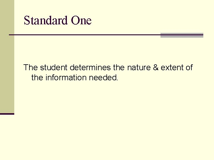 Standard One The student determines the nature & extent of the information needed.