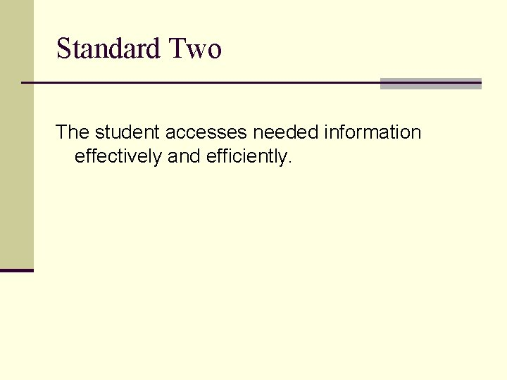 Standard Two The student accesses needed information effectively and efficiently.