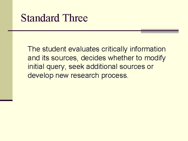 Standard Three The student evaluates critically information and its sources, decides whether to modify