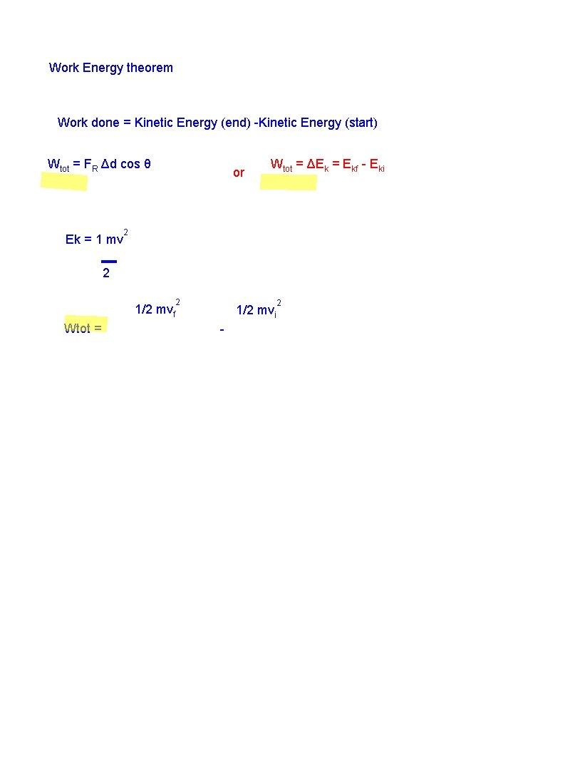 Work Energy theorem Work done = Kinetic Energy (end) -Kinetic Energy (start) Wtot =