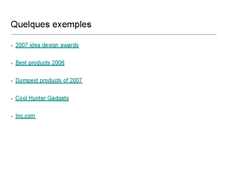 Quelques exemples • 2007 idea design awards • Best products 2006 • Dumpest products