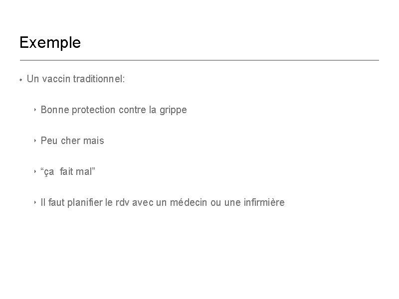 Exemple • Un vaccin traditionnel: ‣ Bonne protection contre la grippe ‣ Peu cher