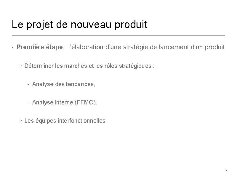 Le projet de nouveau produit • Première étape : l'élaboration d'une stratégie de lancement