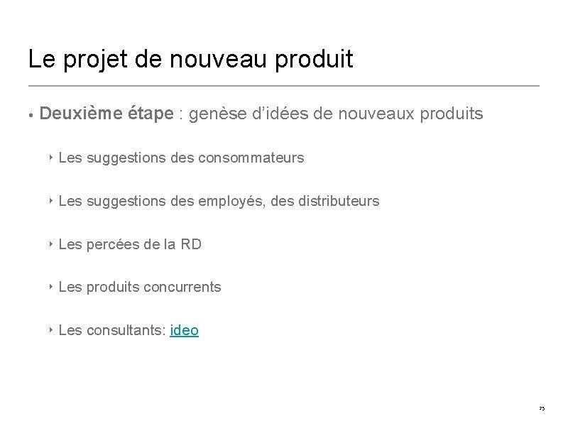 Le projet de nouveau produit • Deuxième étape : genèse d'idées de nouveaux produits