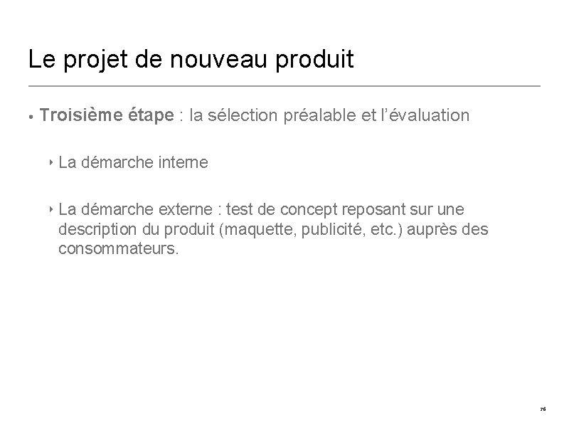 Le projet de nouveau produit • Troisième étape : la sélection préalable et l'évaluation