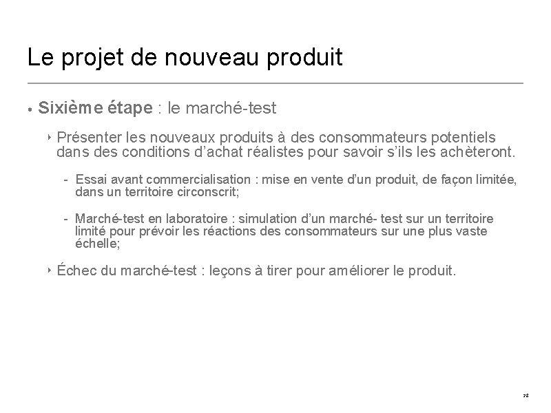 Le projet de nouveau produit • Sixième étape : le marché-test ‣ Présenter les
