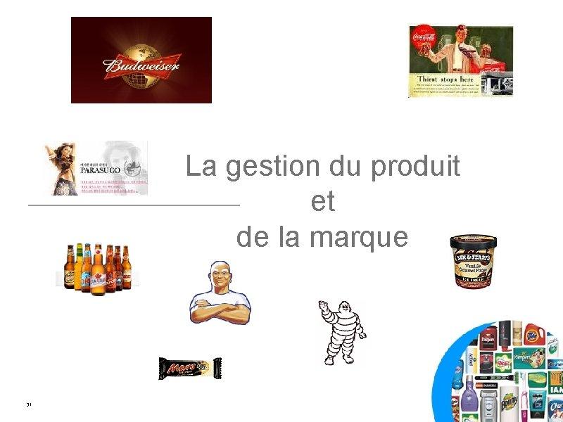 La gestion du produit et de la marque 31