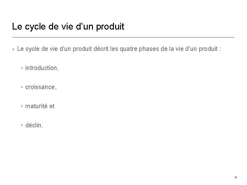 Le cycle de vie d'un produit • Le cycle de vie d'un produit décrit