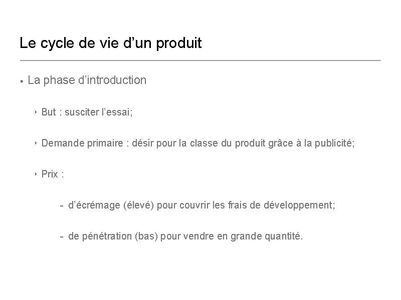Le cycle de vie d'un produit • La phase d'introduction ‣ But : susciter