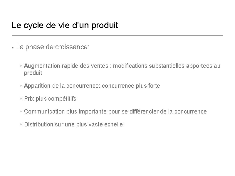 Le cycle de vie d'un produit • La phase de croissance: ‣ Augmentation rapide