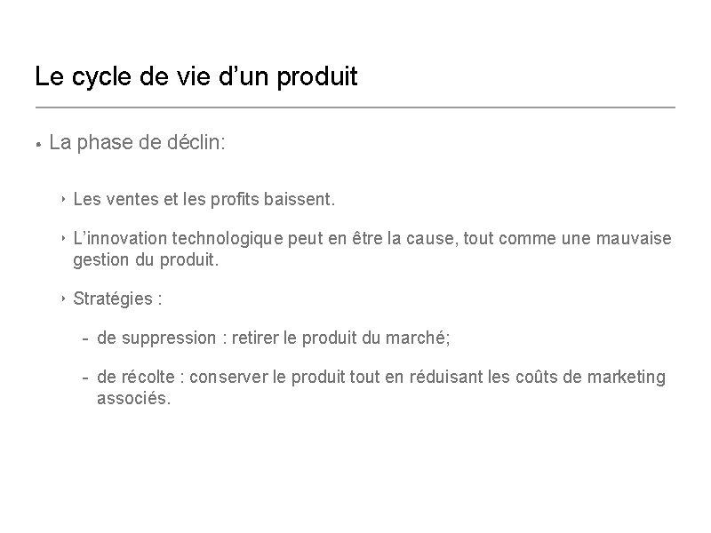 Le cycle de vie d'un produit • La phase de déclin: ‣ Les ventes