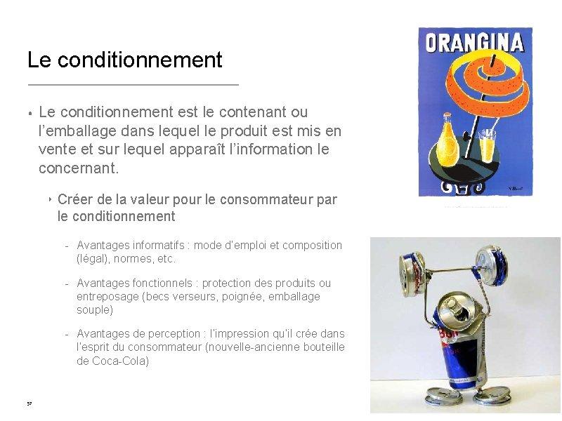 Le conditionnement • Le conditionnement est le contenant ou l'emballage dans lequel le produit