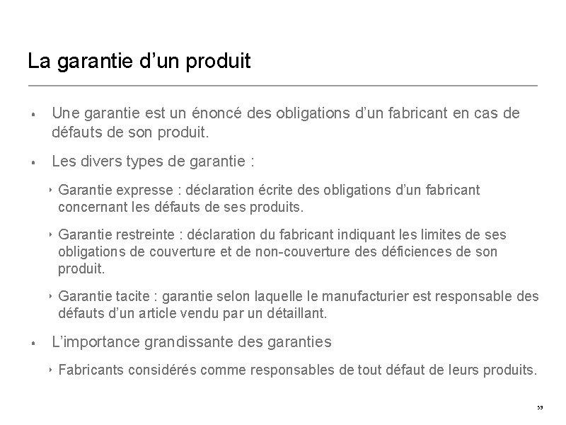 La garantie d'un produit • Une garantie est un énoncé des obligations d'un fabricant