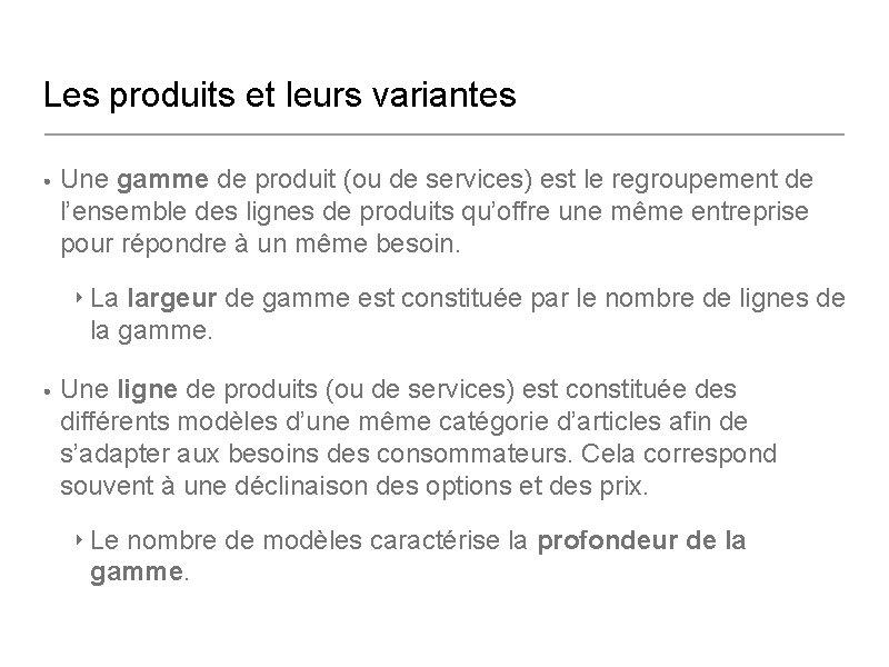 Les produits et leurs variantes • Une gamme de produit (ou de services) est