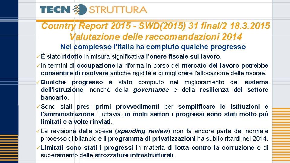 Country Report 2015 - SWD(2015) 31 final/2 18. 3. 2015 Valutazione delle raccomandazioni 2014