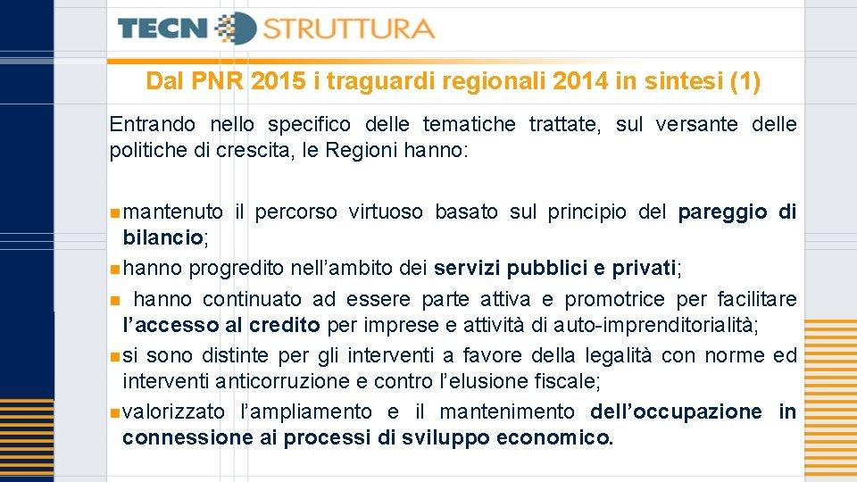 Dal PNR 2015 i traguardi regionali 2014 in sintesi (1) Entrando nello specifico delle