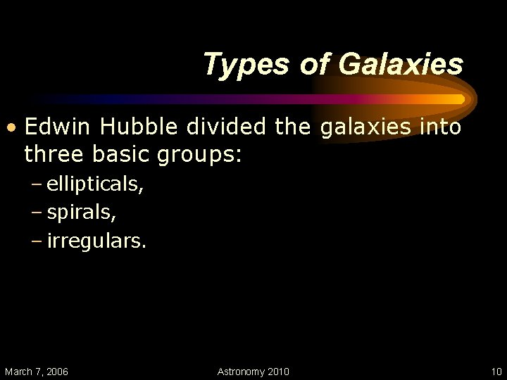 Types of Galaxies • Edwin Hubble divided the galaxies into three basic groups: –
