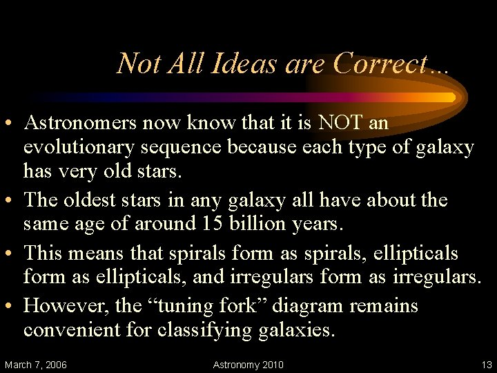 Not All Ideas are Correct… • Astronomers now know that it is NOT an