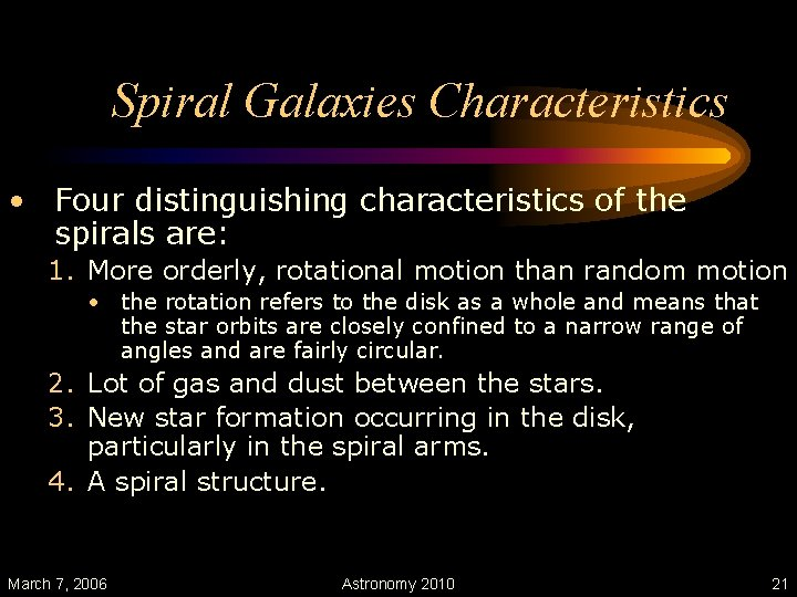 Spiral Galaxies Characteristics • Four distinguishing characteristics of the spirals are: 1. More orderly,
