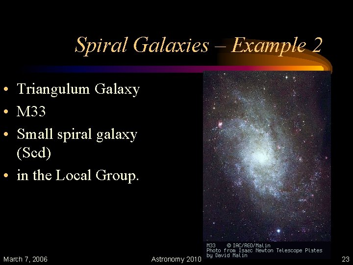Spiral Galaxies – Example 2 • Triangulum Galaxy • M 33 • Small spiral