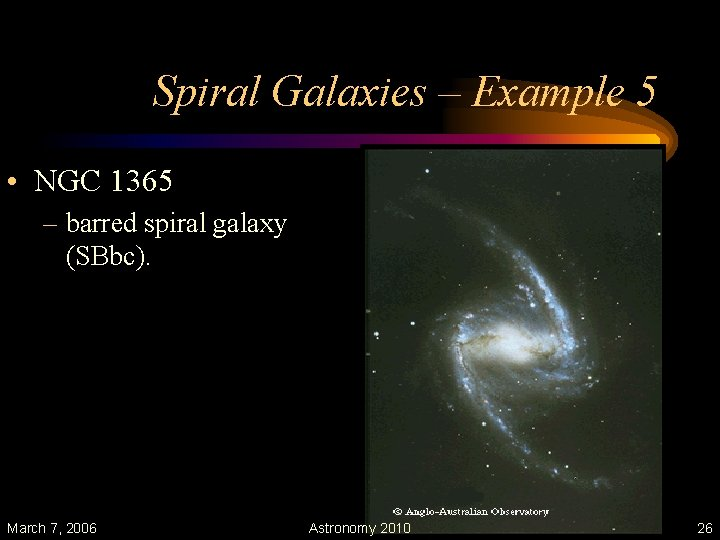 Spiral Galaxies – Example 5 • NGC 1365 – barred spiral galaxy (SBbc). March