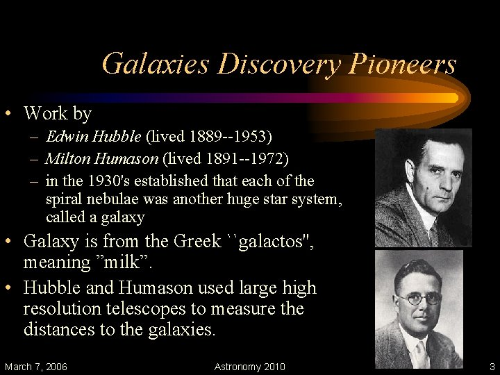 Galaxies Discovery Pioneers • Work by – Edwin Hubble (lived 1889 --1953) – Milton