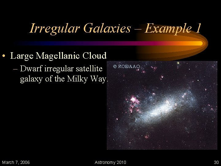 Irregular Galaxies – Example 1 • Large Magellanic Cloud – Dwarf irregular satellite galaxy