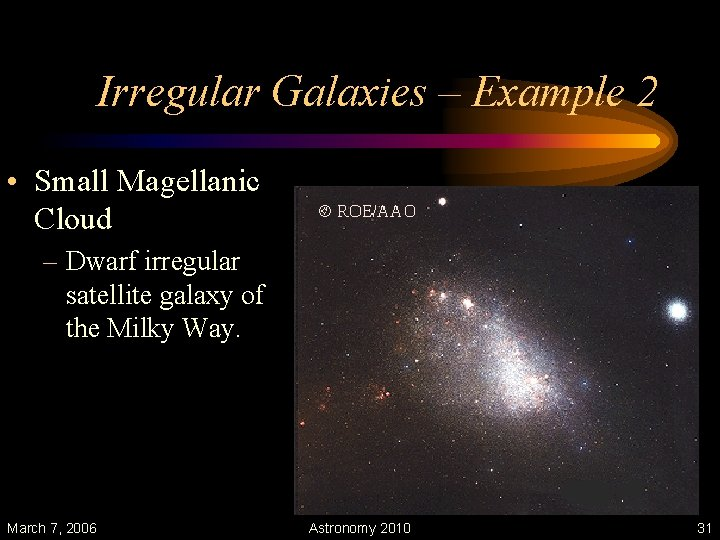 Irregular Galaxies – Example 2 • Small Magellanic Cloud – Dwarf irregular satellite galaxy