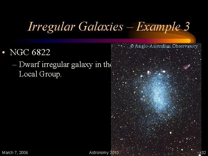 Irregular Galaxies – Example 3 • NGC 6822 – Dwarf irregular galaxy in the