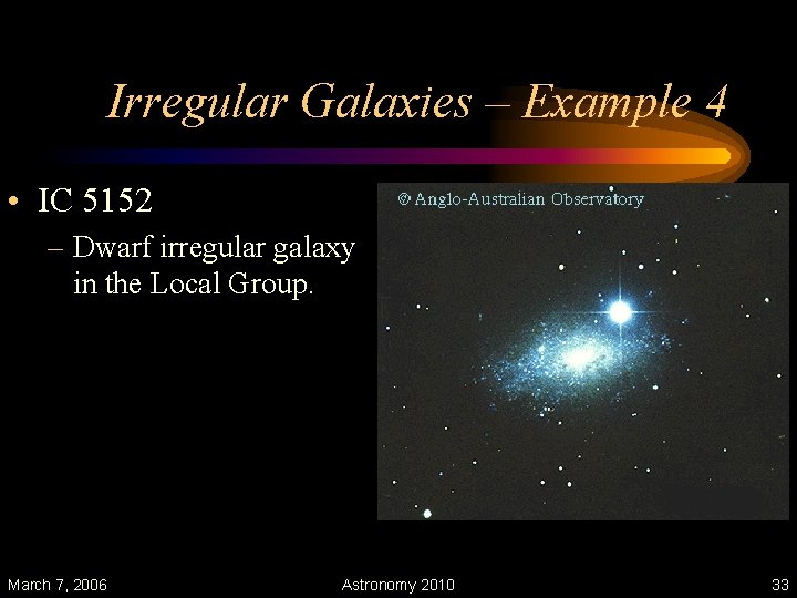 Irregular Galaxies – Example 4 • IC 5152 – Dwarf irregular galaxy in the