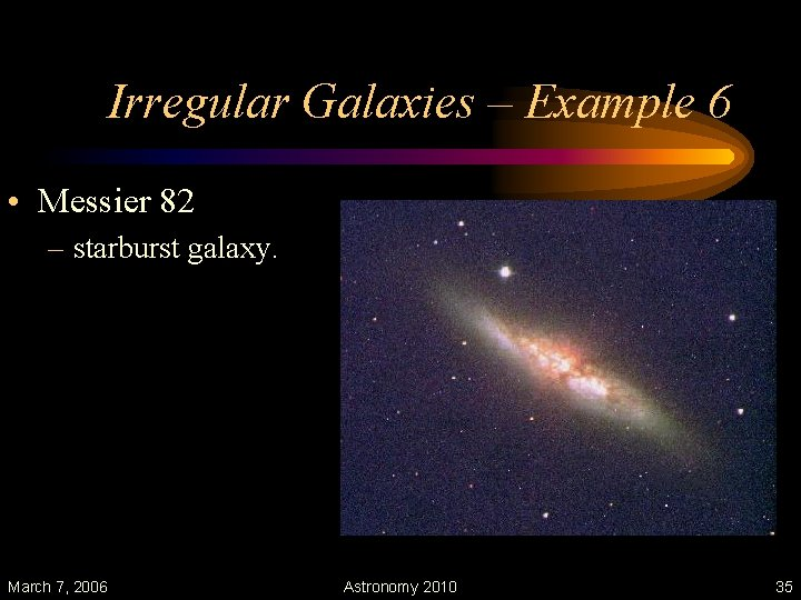 Irregular Galaxies – Example 6 • Messier 82 – starburst galaxy. March 7, 2006