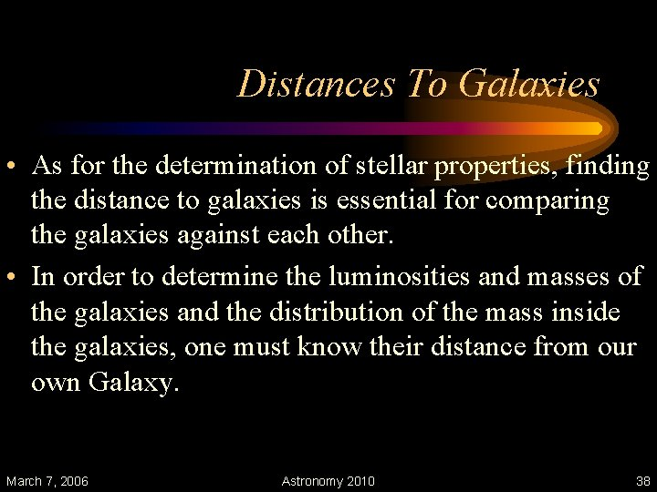 Distances To Galaxies • As for the determination of stellar properties, finding the distance