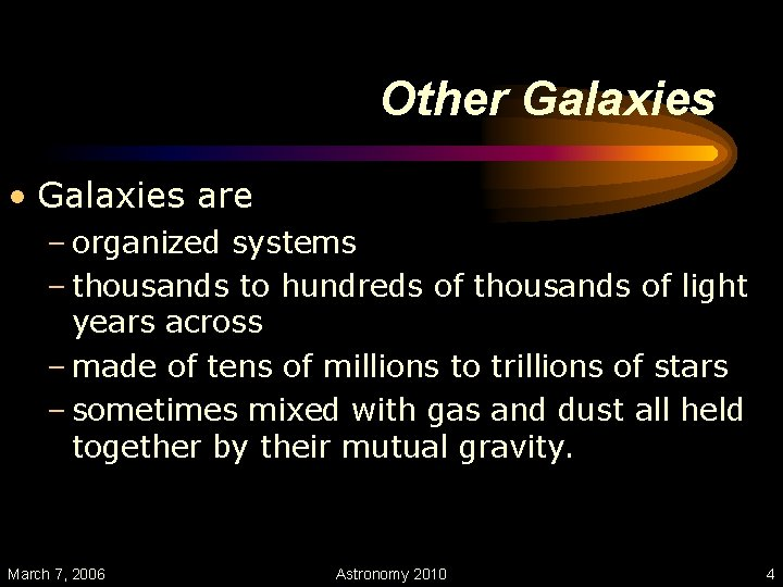 Other Galaxies • Galaxies are – organized systems – thousands to hundreds of thousands