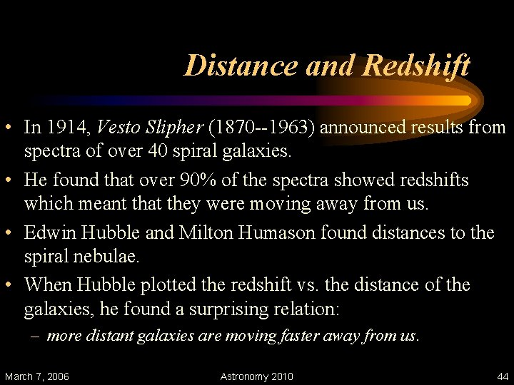 Distance and Redshift • In 1914, Vesto Slipher (1870 --1963) announced results from spectra