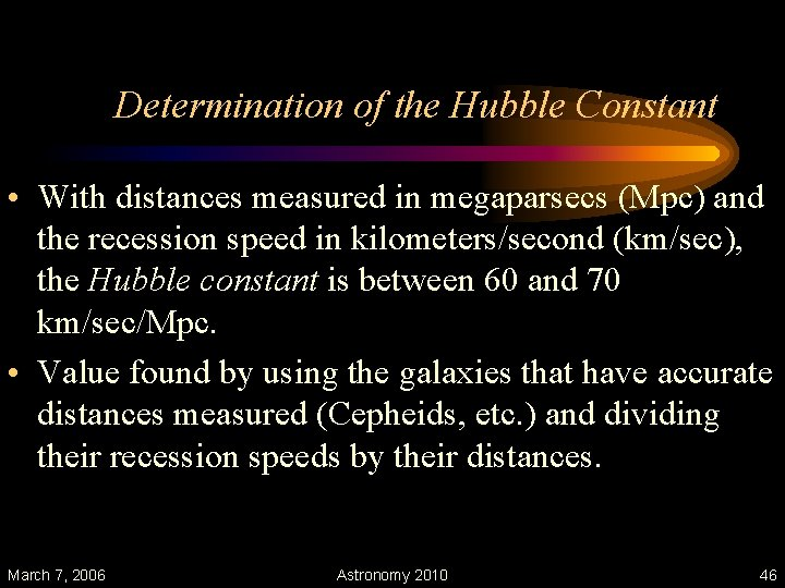 Determination of the Hubble Constant • With distances measured in megaparsecs (Mpc) and the