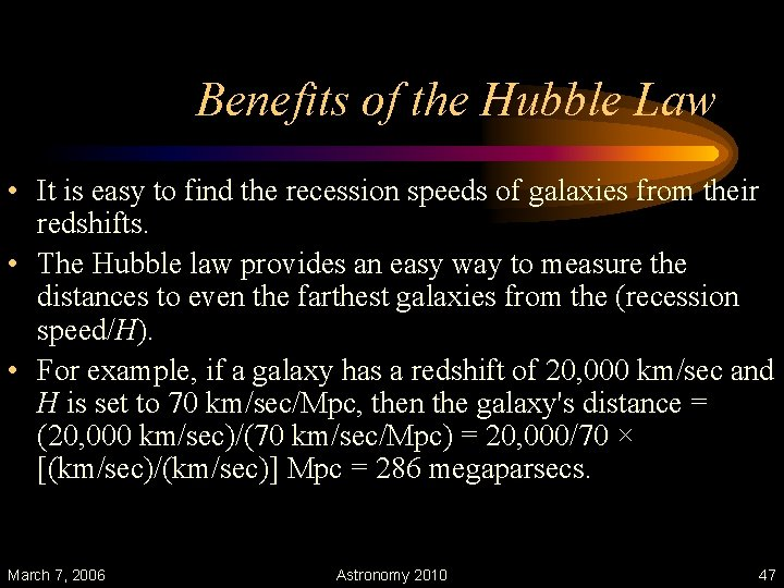 Benefits of the Hubble Law • It is easy to find the recession speeds