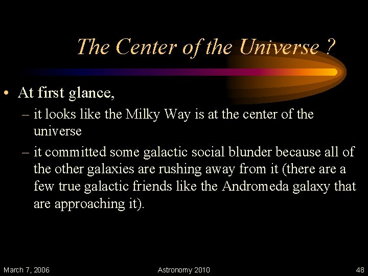 The Center of the Universe ? • At first glance, – it looks like