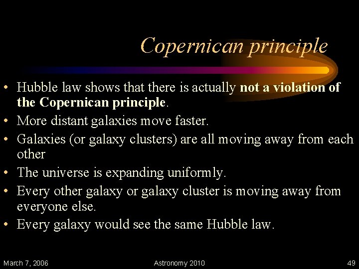 Copernican principle • Hubble law shows that there is actually not a violation of