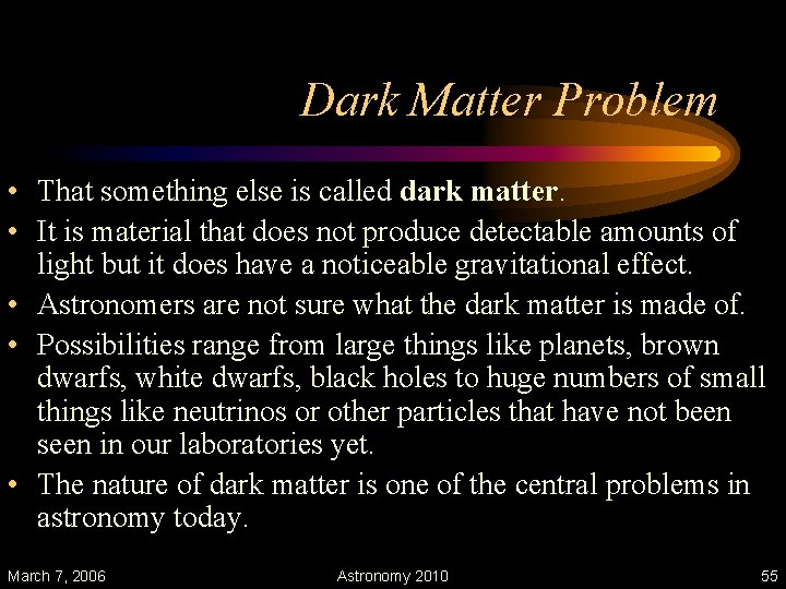 Dark Matter Problem • That something else is called dark matter. • It is