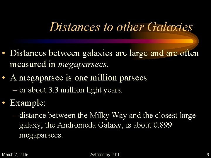 Distances to other Galaxies • Distances between galaxies are large and are often measured
